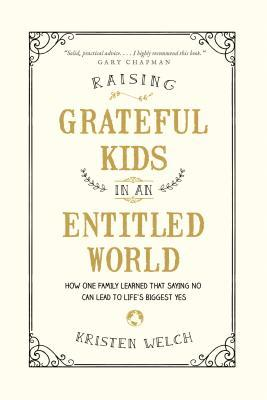 Raising Grateful Kids in an Entitled World: How One Family Learned That Saying No Can Lead to Life's BiggestYes