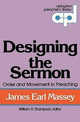 Designing the Sermon: Order and Movement in Preaching (Abingdon Preacher's Library Series)