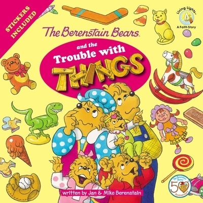 The Berenstain Bears and the Trouble with Things: Stickers Included!