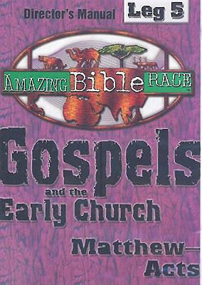 Amazing Bible Race, Director's Manual, Leg 5 CDROM: Gospels and the Early Church: Matthew--Acts