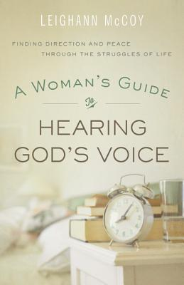 Woman's Guide to Hearing God's Voice: Finding Direction and Peace Through the Struggles of Life