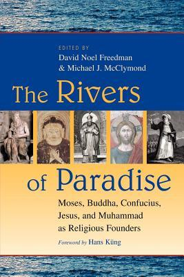 The Rivers of Paradise: Moses, Buddha, Confucius, Jesus, and Muhammad as Religious Founders