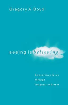 Seeing Is Believing: Experience Jesus through Imaginative Prayer