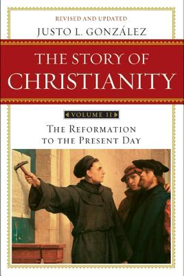 The Story of Christianity, Volume 2: The Reformation to the Present Day (Revised, Updated)