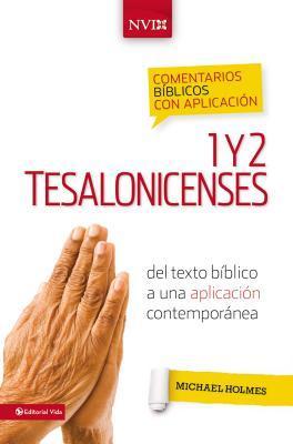 Comentario B�blico Con Aplicaci�n NVI 1 y 2 Tesalonicenses: del Texto B�blico a Una Aplicaci�n Contempor�nea