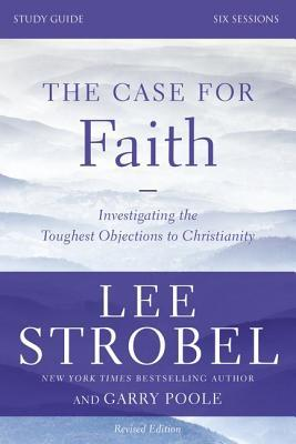 The Case for Faith, Study Guide: Investigating the Toughest Objections to Christianity