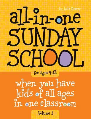 All-In-One Sunday School Volume 1: When You Have Kids of All Ages in One Classroom
