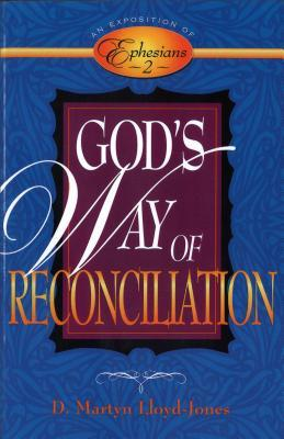 God's Way of Reconciliation: An Exposition of Ephesians 2