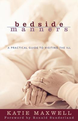 Bedside Manners: A Practical Guide to Visiting the Ill