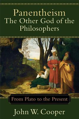 Panentheism--The Other God of the Philosophers: From Plato to the Present