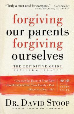Forgiving Our Parents, Forgiving Ourselves: The Definitive Guide