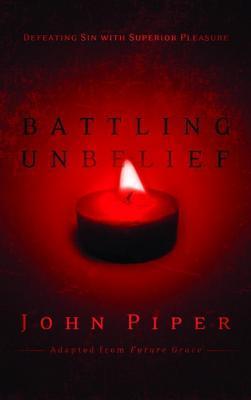 Battling Unbelief: Defeating Sin with Superior Pleasure