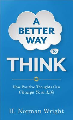 A Better Way to Think: How Positive Thoughts Can Change Your Life