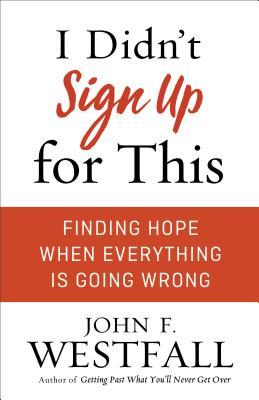 I Didn't Sign Up for This: Finding Hope When Everything Is Going Wrong