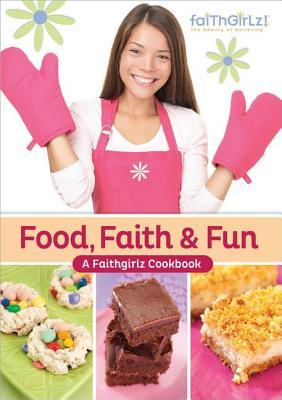 Food, Faith & Fun: A Faithgirlz Cookbook