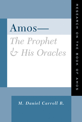 Amos--The Prophet and His Oracles: Research on the Book of Amos