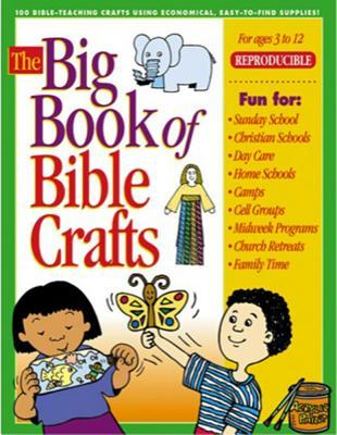 The Big Book of Bible Crafts: 100 Bible-Teaching Crafts Using Economical, Easy-To-Find Supplies!