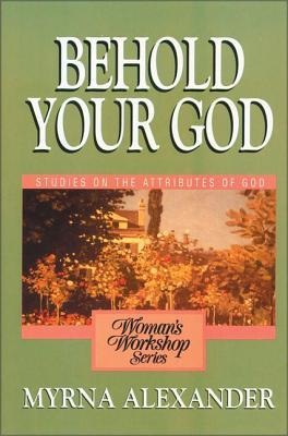 Behold Your God: Studies on the Attributes of God