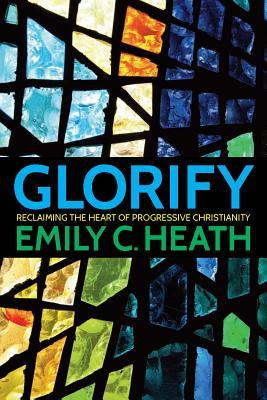 Glorify: Reclaiming the Heart of Progressive Christianity