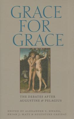 Grace for Grace: The Debates After Augustine and Pelagius