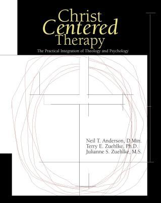 Christ-Centered Therapy: The Practical Integration of Theology and Psychology