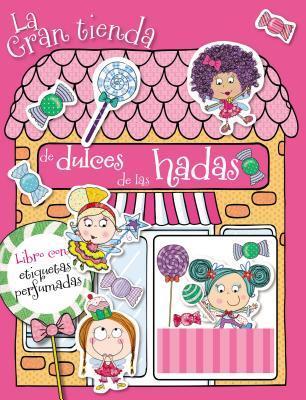 La Gran Tienda de Dulces de Las Hadas: Libro de Actividades Con Etiquetas