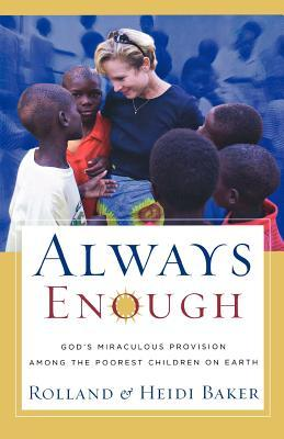 Always Enough: God's Miraculous Provision among the Poorest Children on Earth