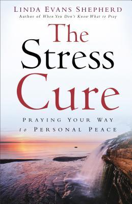Stress Cure: Praying Your Way to Personal Peace