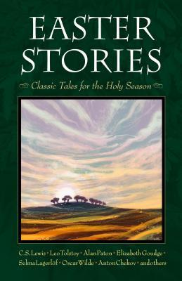 Easter Stories: Classic Tales for the Holy Season