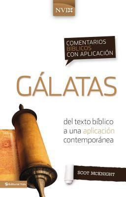 Comentario B�blico Con Aplicaci�n NVI G�latas: del Texto B�blico a Una Aplicaci�n Contempor�nea