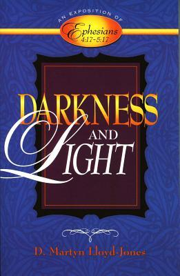Darkness and Light: An Exposition of Ephesians 4:17-5:17