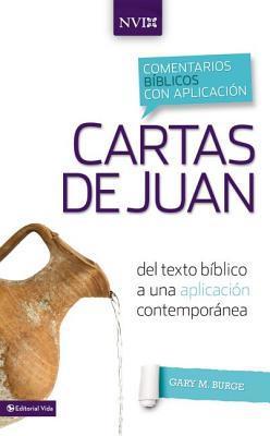 Comentario B�blico Con Aplicaci�n NVI Cartas de Juan: del Texto B�blico a Una Aplicaci�n Contempor�nea
