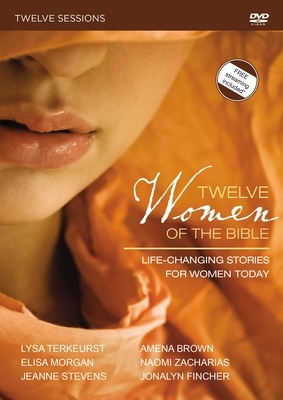 Twelve Women of the Bible Video Study: Life-Changing Stories for Women Today