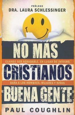 """No Mas Cristianos """"Buena Gente"""": Cuando Ser Agradable, en Lugar de Integro, Dana A los Hombres, Mujeres y Ninos = No More Christian Nice Guy"""