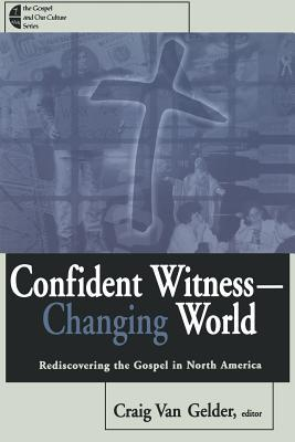 Confident Witness--Changing World: Rediscovering the Gospel in North America