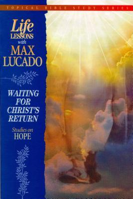 Life Lessons with Max Lucado: Waiting for Christ's Return