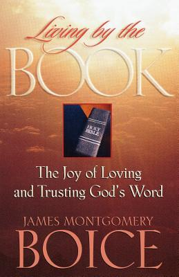 Living by the Book: The Joy of Loving and Trusting God's Word