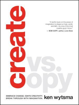 Create vs. Copy: Embrace Change. Ignite Creativity. Break Through with Imagination
