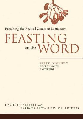 Feasting on the Word: Year C, Vol. 2: Lent Through Eastertide