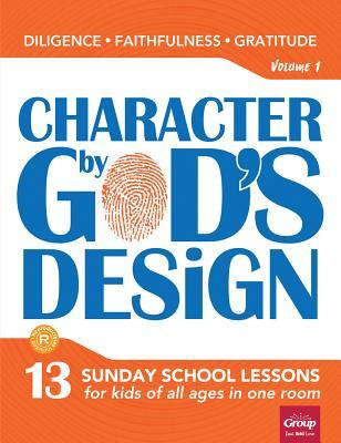 Character by God's Design: Volume 1: 13 Lessons on Diligence, Faithfulness and Gratitude [With CD/DVD]