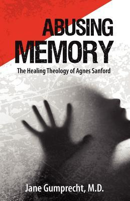 Abusing Memory: The Healing Theology of Agnes Sanford