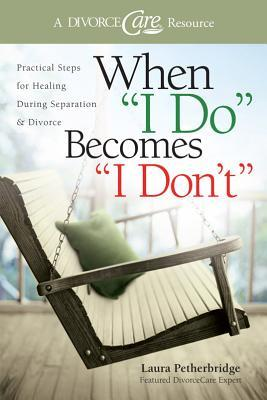 When I Do Becomes I Don't: Practical Steps for Healing During Separation & Divorce