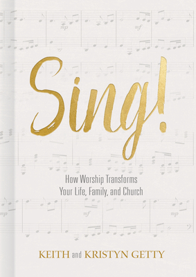 Sing!: How Worship Transforms Your Life, Family, and Church