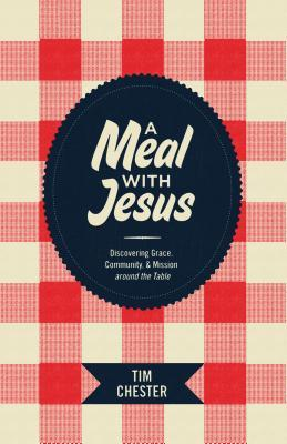 A Meal with Jesus: Discovering Grace, Community, & Mission Around the Table