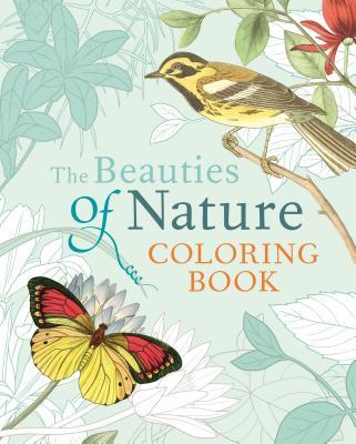 The Beauties of Nature Coloring Book: Coloring Flowers, Birds, Butterflies, & Wildlife