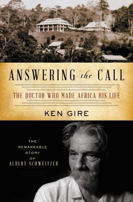 Answering the Call: The Doctor Who Made Africa His Life: The Remarkable Story of Albert Schweitzer