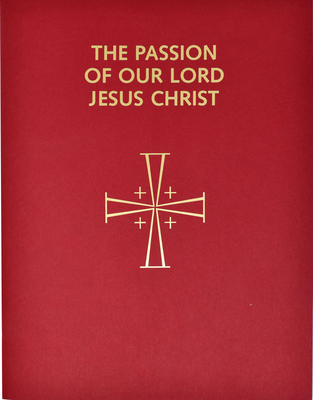 Passion of Our Lord Jesus Christ: Arranged for Proclamation by Several Ministers: In Accord with the 1998 Lectionary for Mass