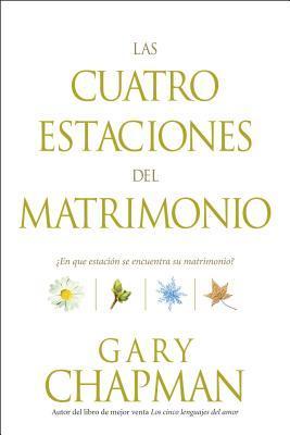 Las Cuatro Estaciones del Matrimonio: En Qu' Estacion Se Encuentra Su Matrimonio? = Four Seasons of Marriage
