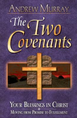 Two Covenants: Your Blessings in Christ Moving from Promise to Fulfillment