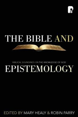 The Bible and Epistemology: Biblical Soundings on the Knowledge of God